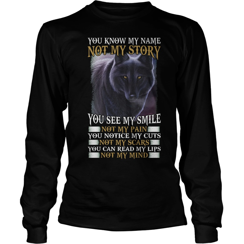 Wolf - You Know My Name Not My Story T-Shirt Longsleeve Tee Unisex
