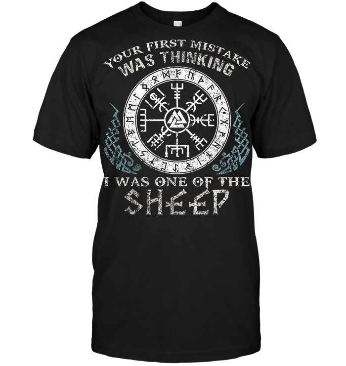 Your First Mistake Was Thinking I Was One Of The Sheep T Shirt