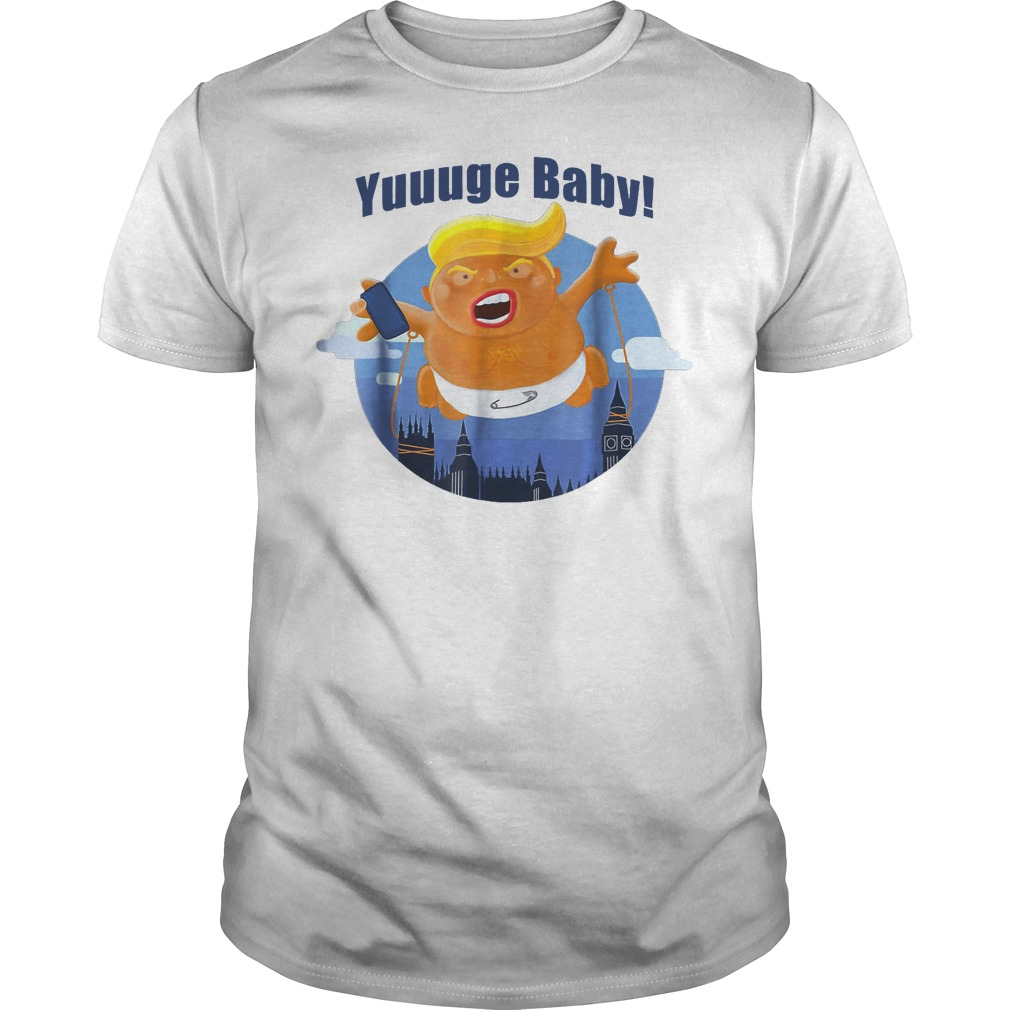 Yuuuge Baby Trump Inflatable Huge Baby Blimp England Scotland T Shirt Classic Guys Unisex Tee.jpg