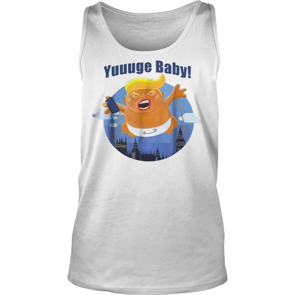 Yuuuge Baby Trump Inflatable Huge Baby Blimp England Scotland T-Shirt Tank Top Unisex