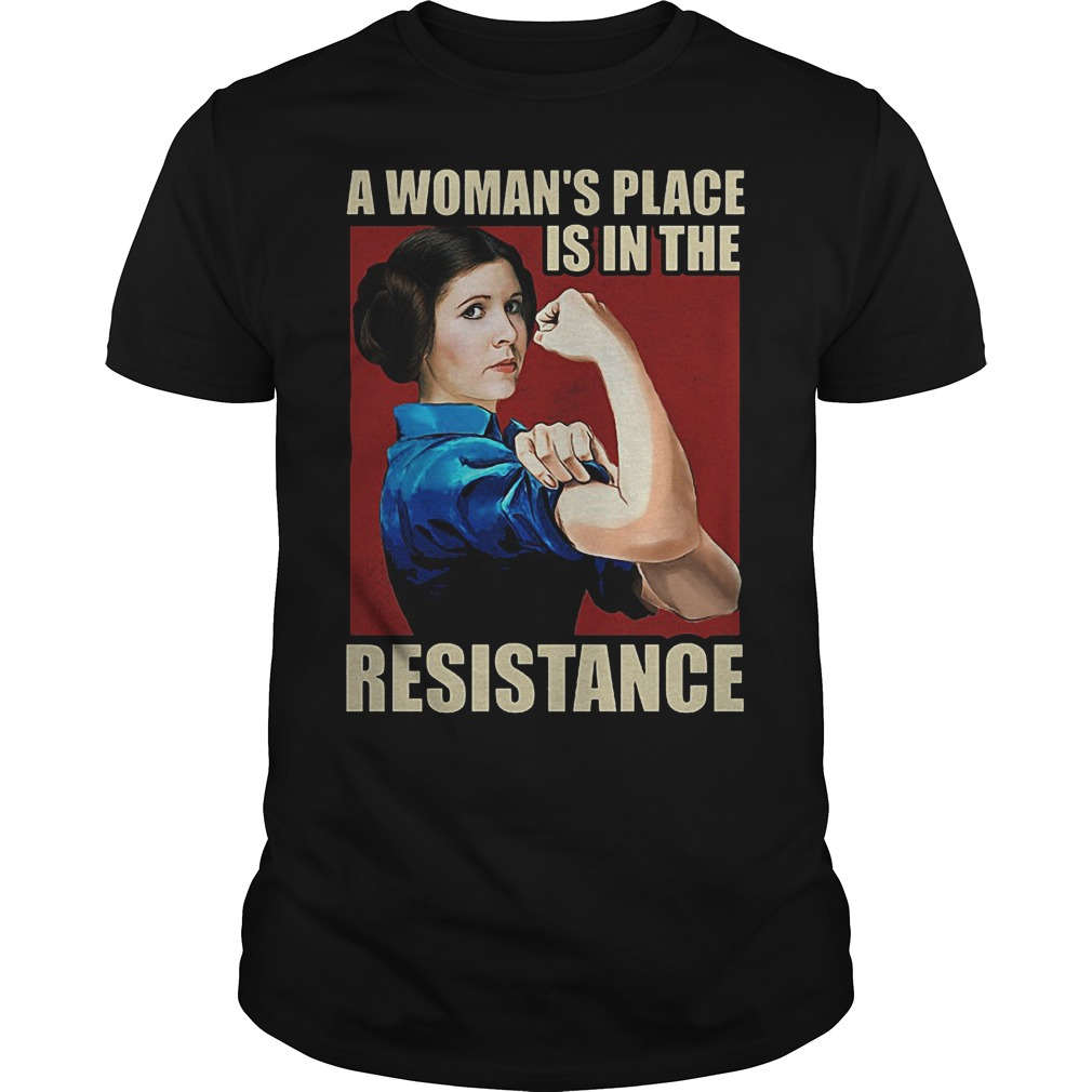 A Woman's place is in the resistance shirt