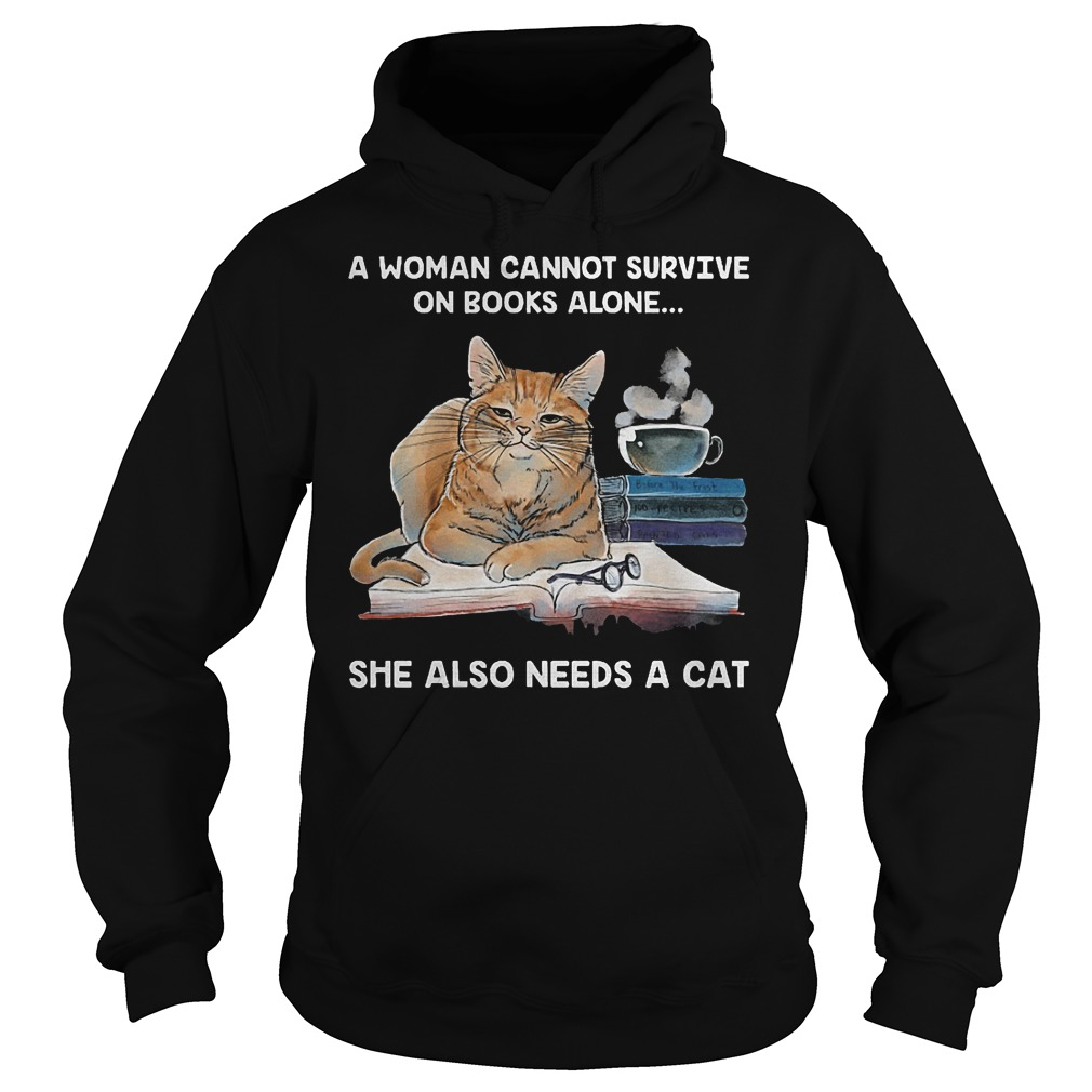 A woman cannot survive on books alone she also needs a cat shirt Hoodie