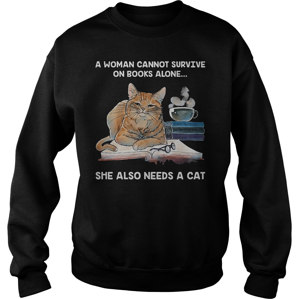 A woman cannot survive on books alone she also needs a cat shirt Sweatshirt Unisex