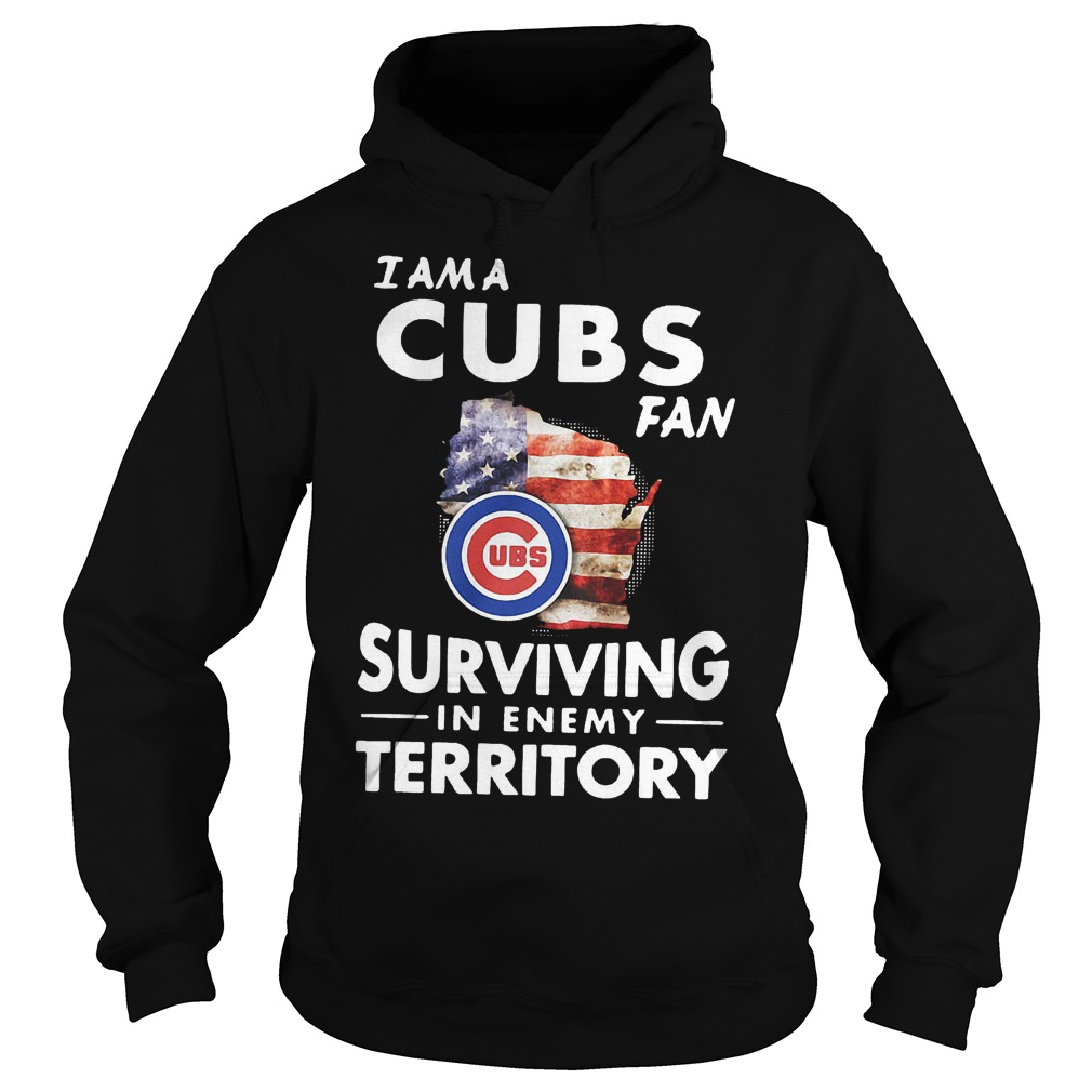 Chicago Cubs I am a Cubs fan surviving in enemy territory shirt Hoodie