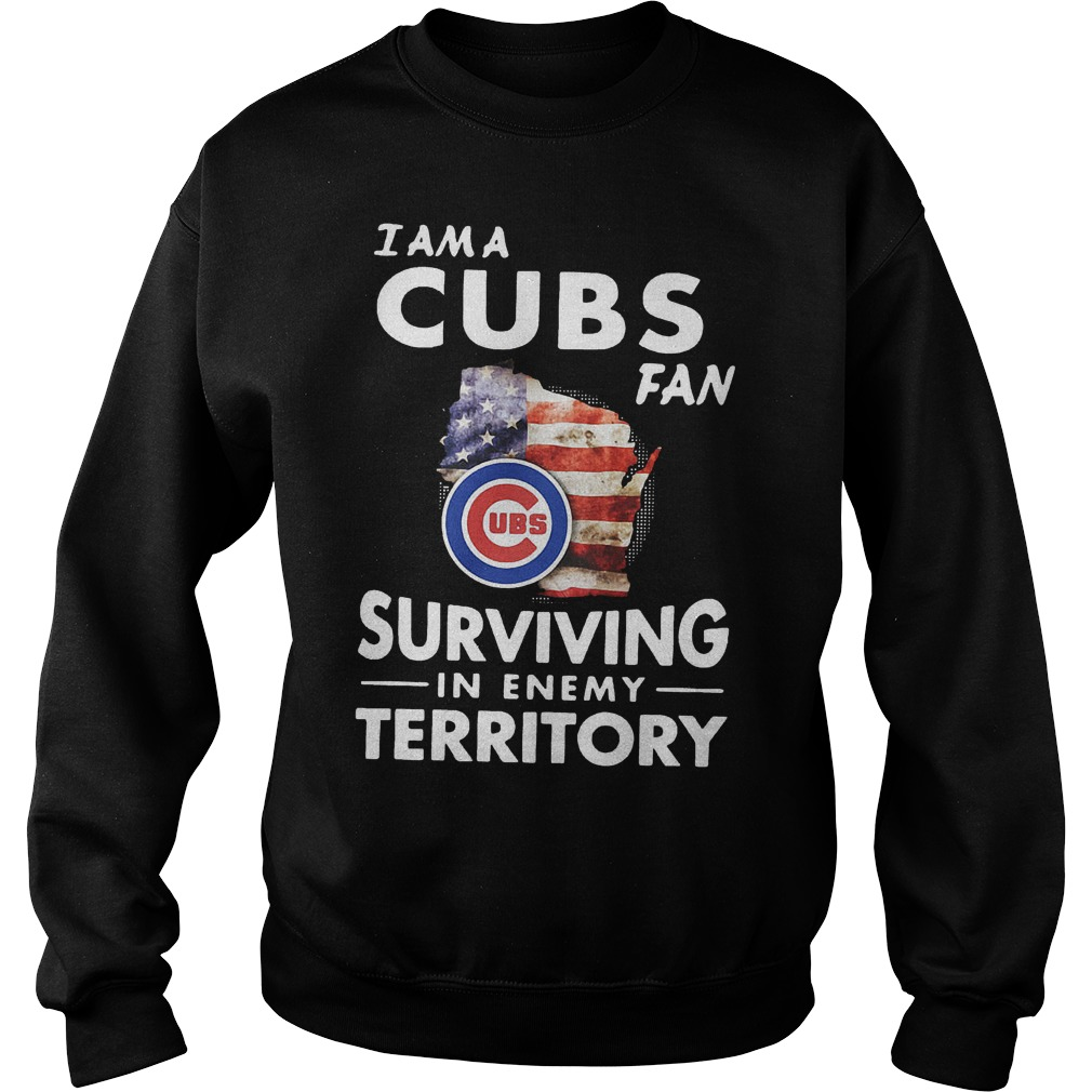Chicago Cubs I am a Cubs fan surviving in enemy territory shirt Sweatshirt Unisex