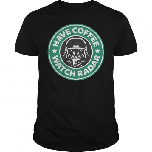 Darth Vader Starbucks coffee Have coffee watch radar Shirt