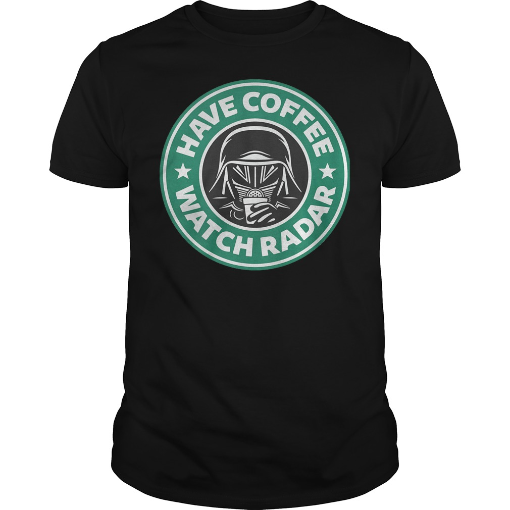 Darth Vader Starbucks coffee Have coffee watch radar Shirt