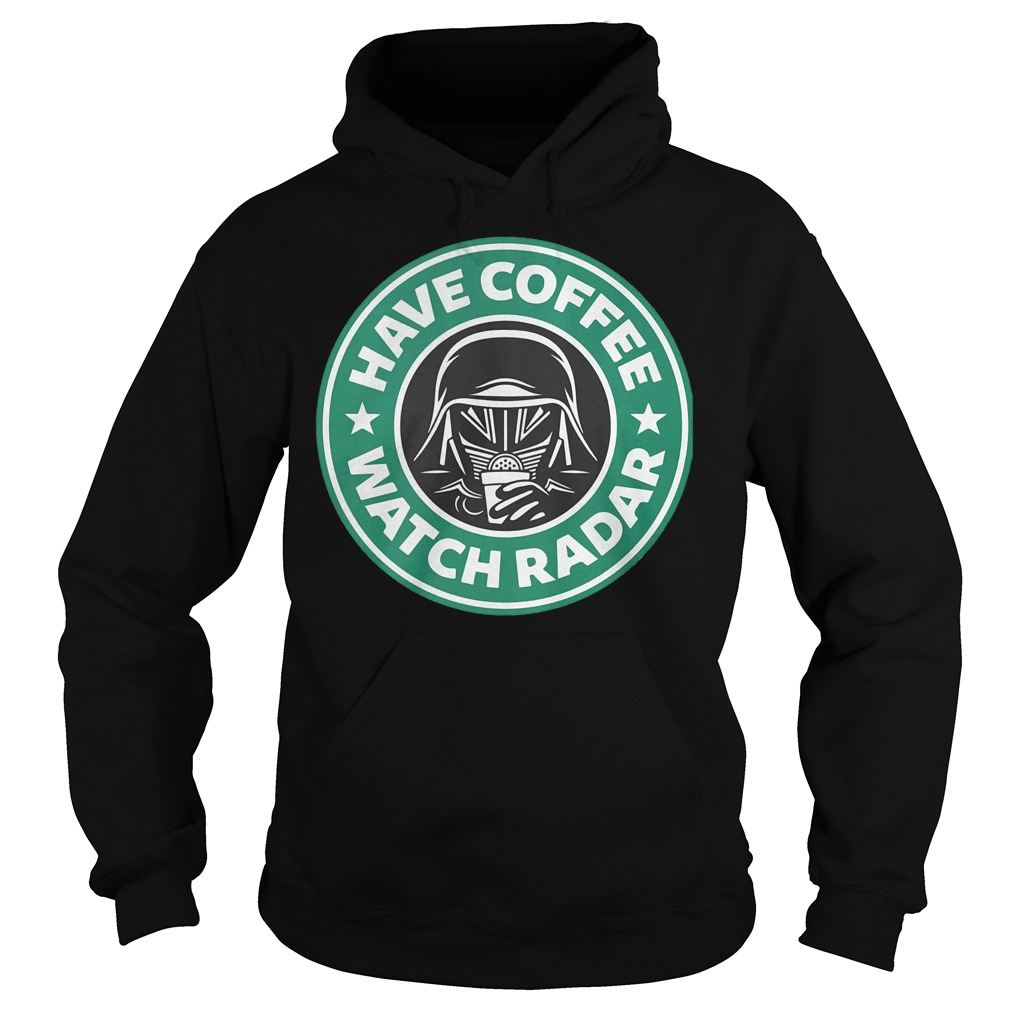 Darth Vader Starbucks coffee Have coffee watch radar Shirt Hoodie