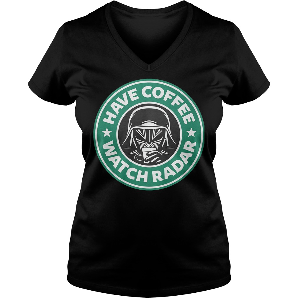Darth Vader Starbucks coffee Have coffee watch radar Shirt Ladies V-Neck