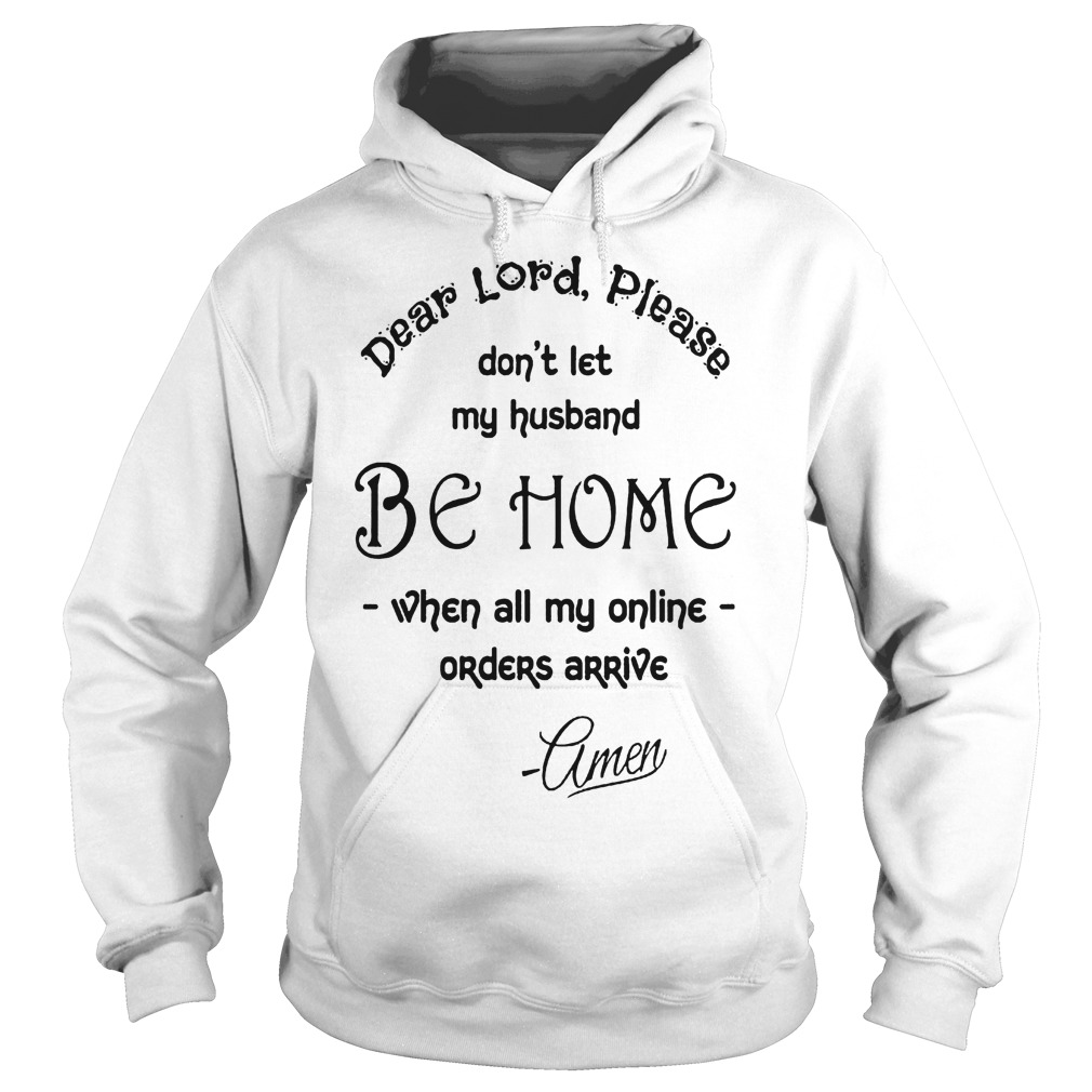Dear Lord please don't let my husband be home shirt Hoodie