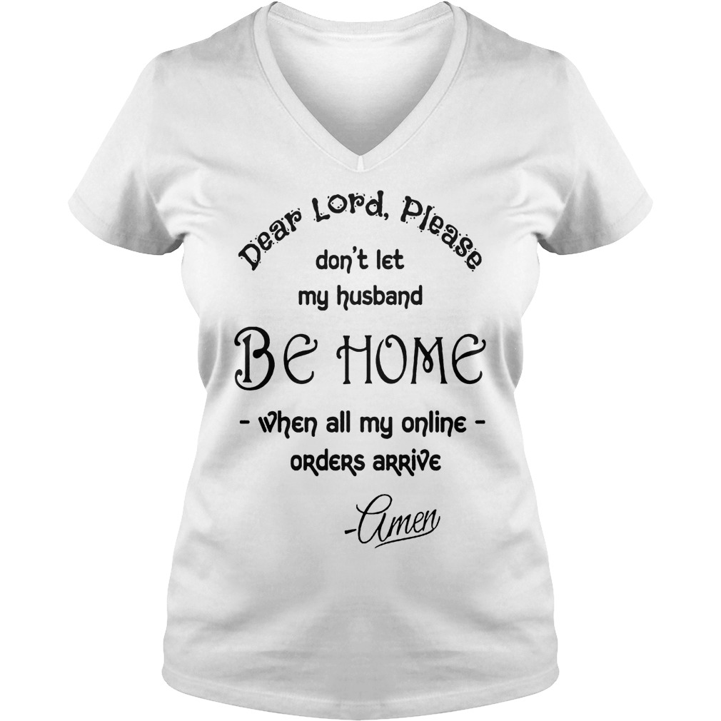 Dear Lord please don't let my husband be home shirt Ladies V-Neck