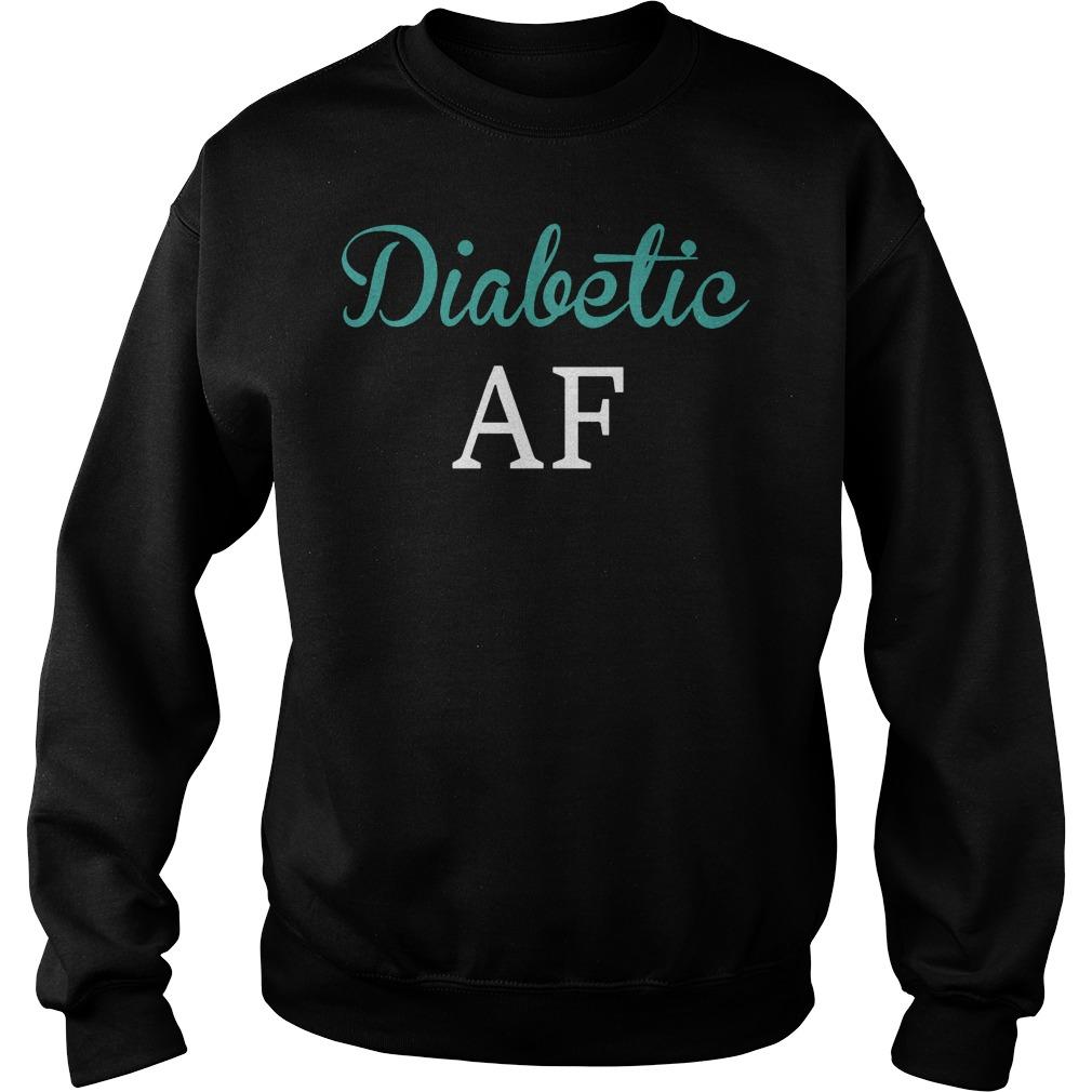 Diabetic AF shirt Sweatshirt Unisex