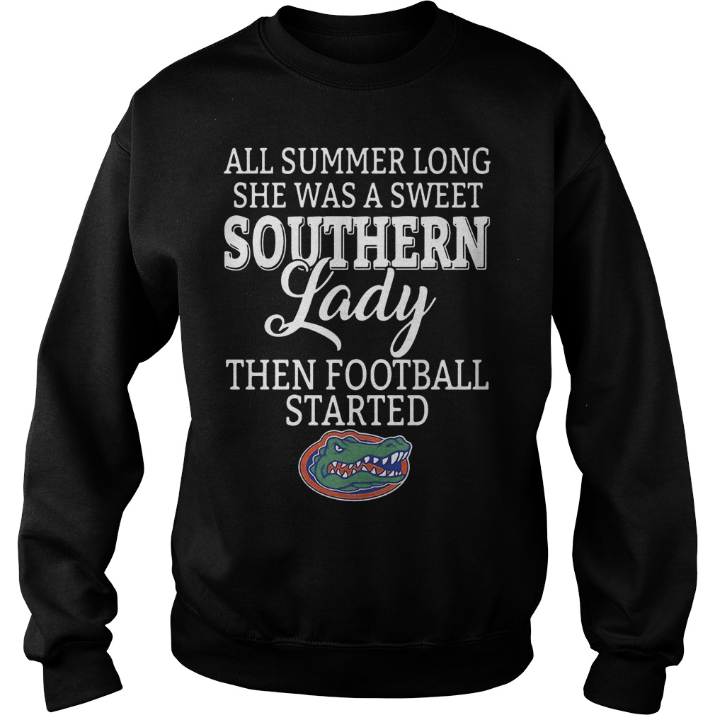 Florida Gators all summer long she was a sweet southern lady then football started shirt Sweatshirt Unisex
