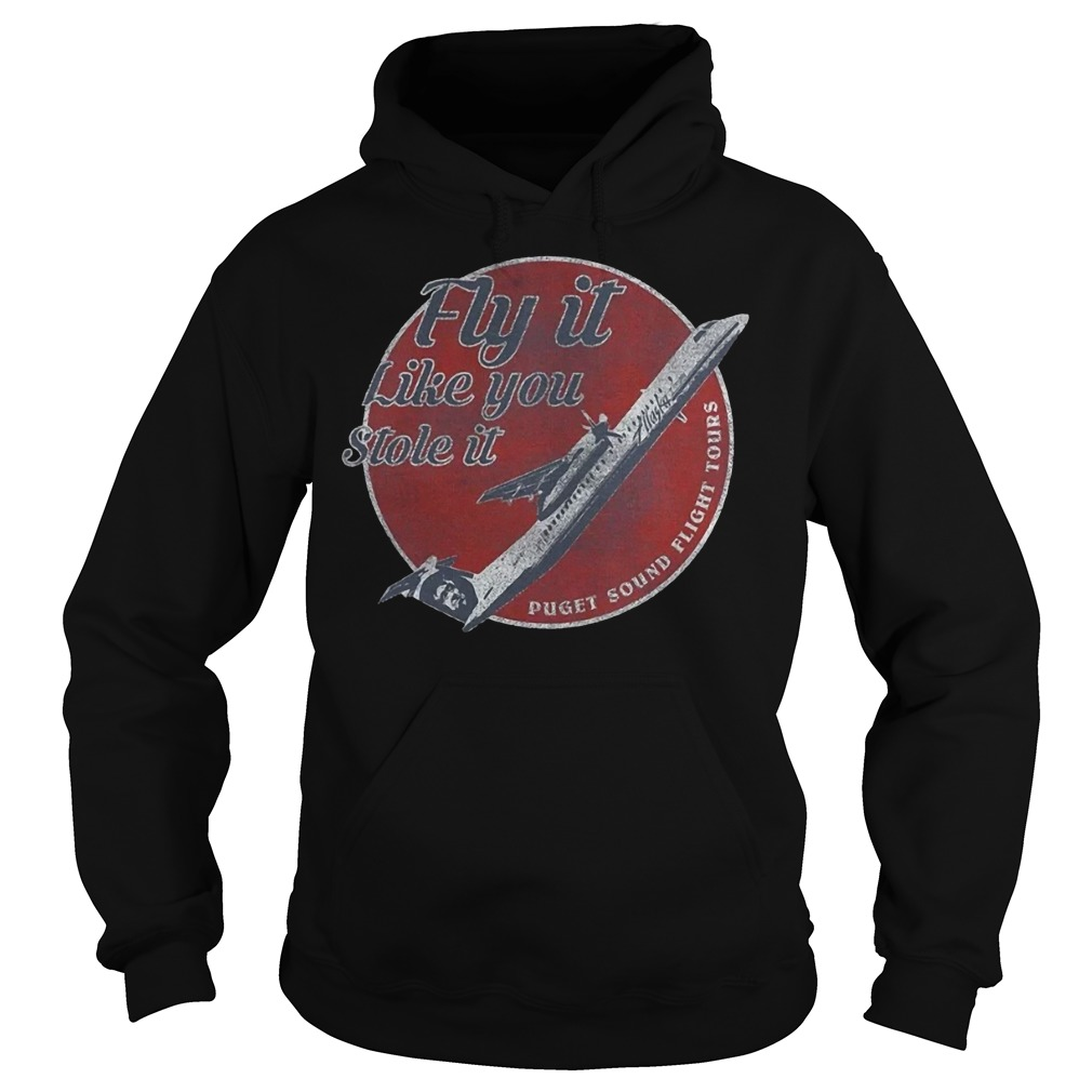 Fly It Like You Stole It Puget Sound Flight Tours Shirt Hoodie