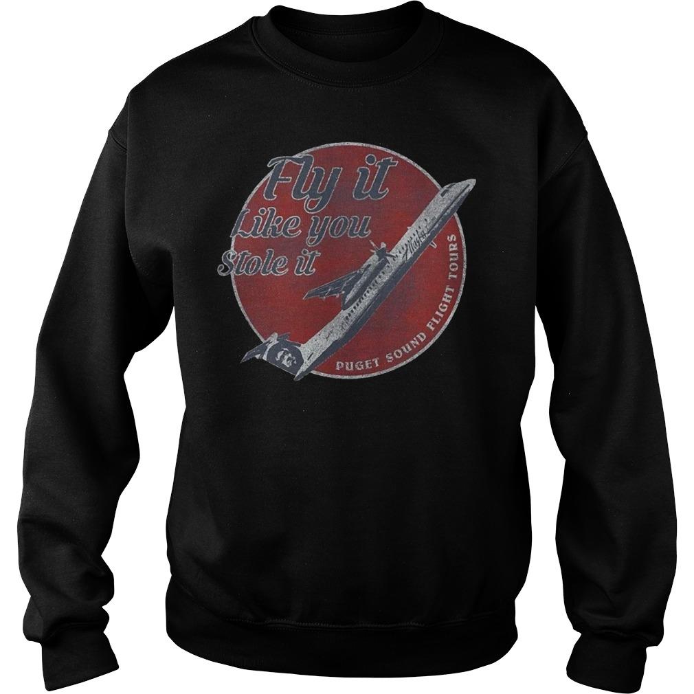 Fly It Like You Stole It Puget Sound Flight Tours Shirt Sweatshirt Unisex
