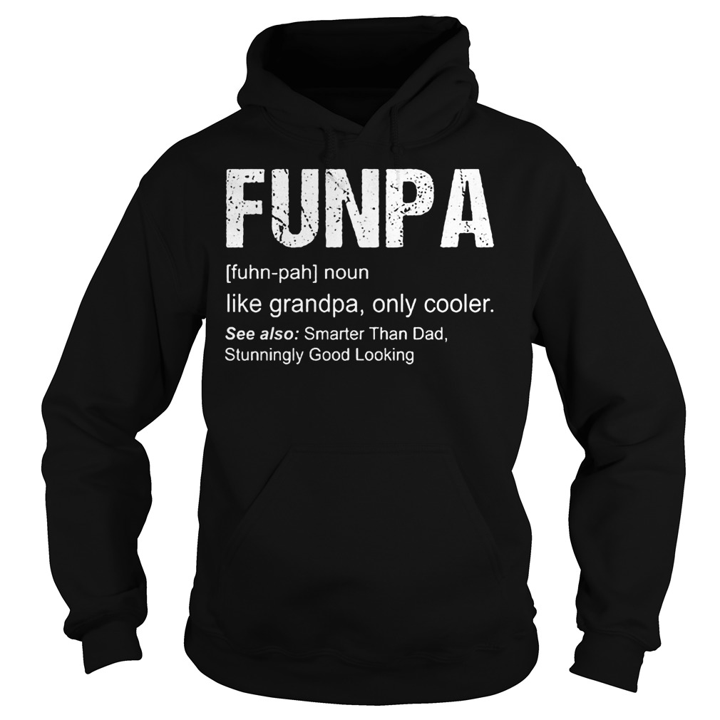 Funpa Definition like grandpa only cooler shirt Hoodie