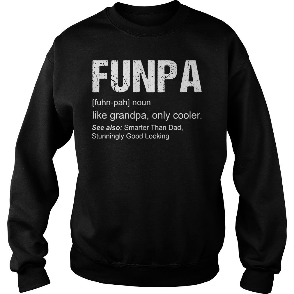 Funpa Definition like grandpa only cooler shirt Sweatshirt Unisex