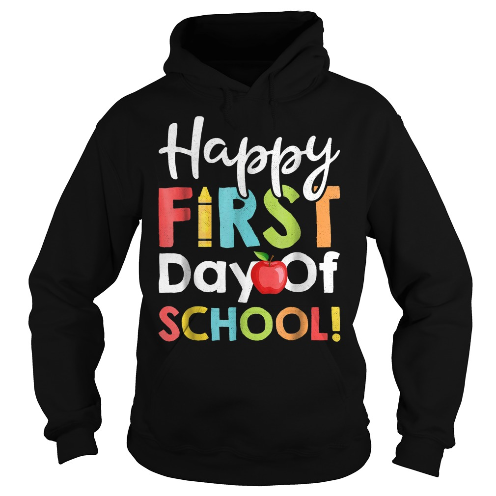 Happy First Day of School Shirt Hoodie