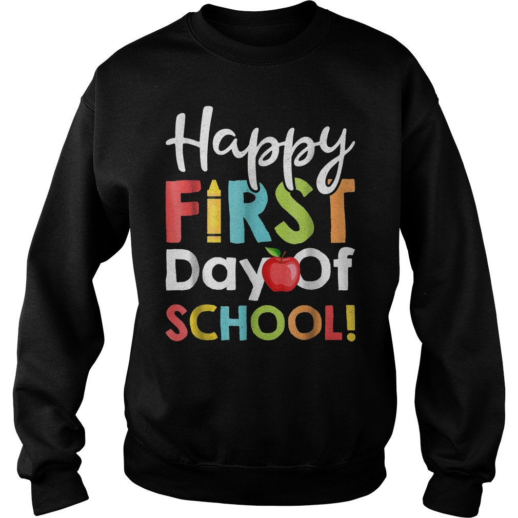 Happy First Day of School Shirt Sweatshirt Unisex
