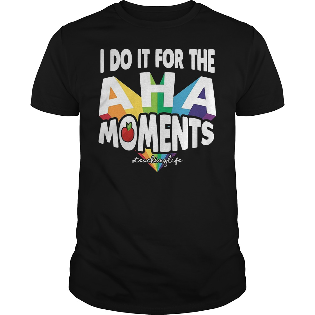 I Do It For The Aha Moments T-Shirt Classic Guys / Unisex Tee