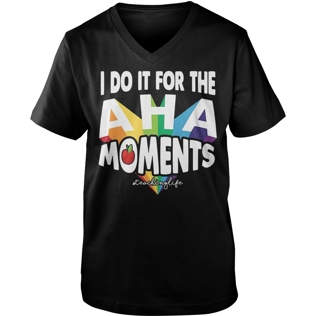 I Do It For The Aha Moments T-Shirt Guys V-Neck
