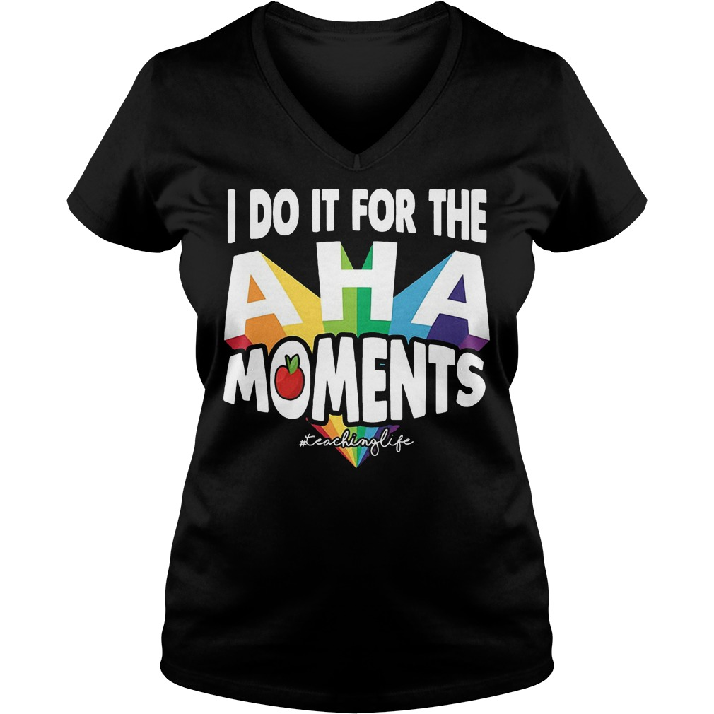 I Do It For The Aha Moments T-Shirt Ladies V-Neck