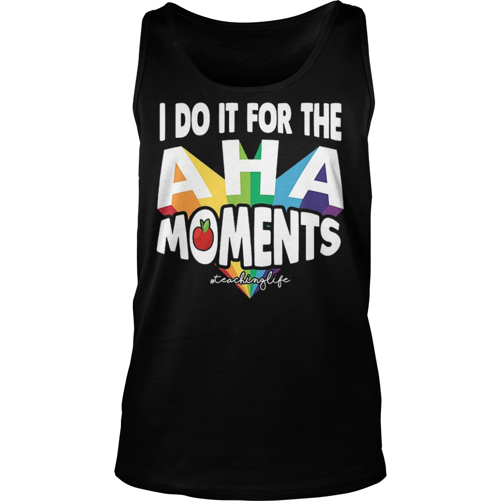 I Do It For The Aha Moments T-Shirt Tank Top Unisex