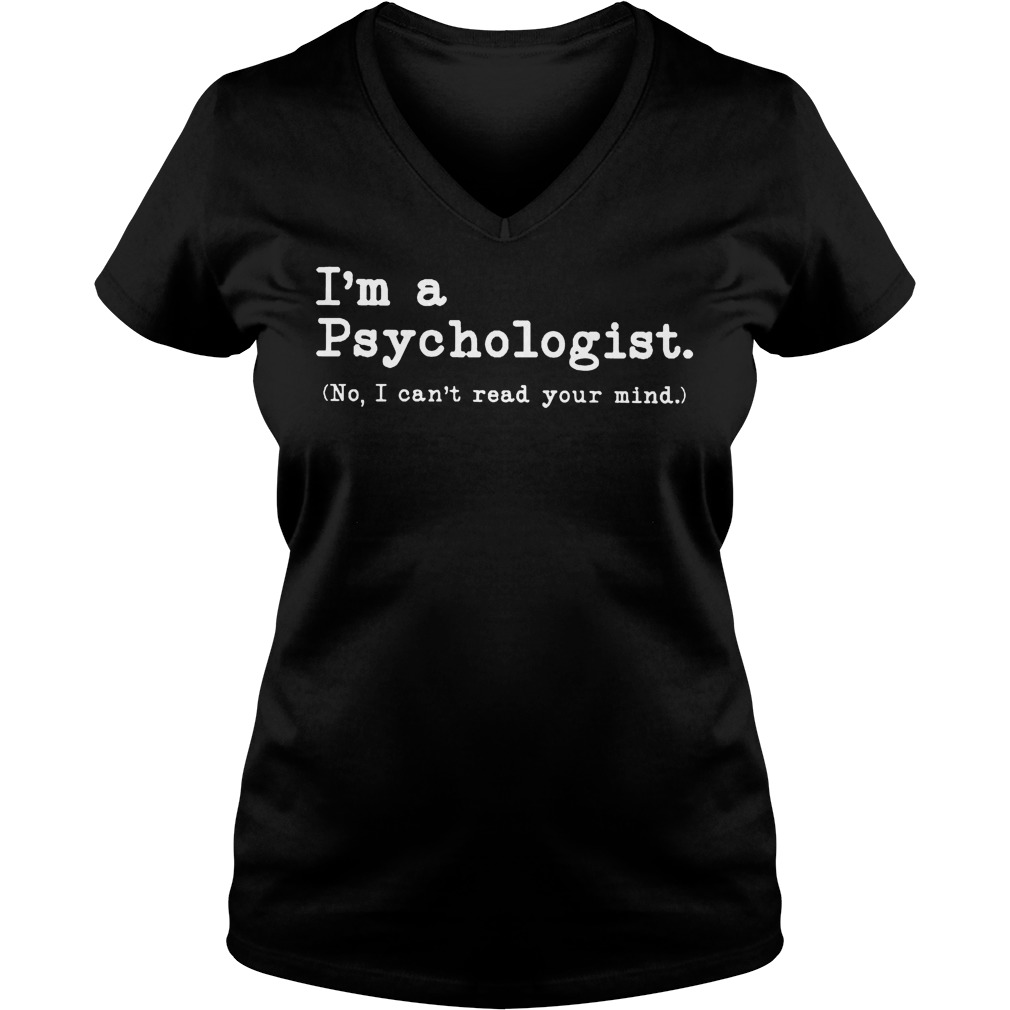 I'm a Psychologist No I can't read your mind Shirt Ladies V-Neck