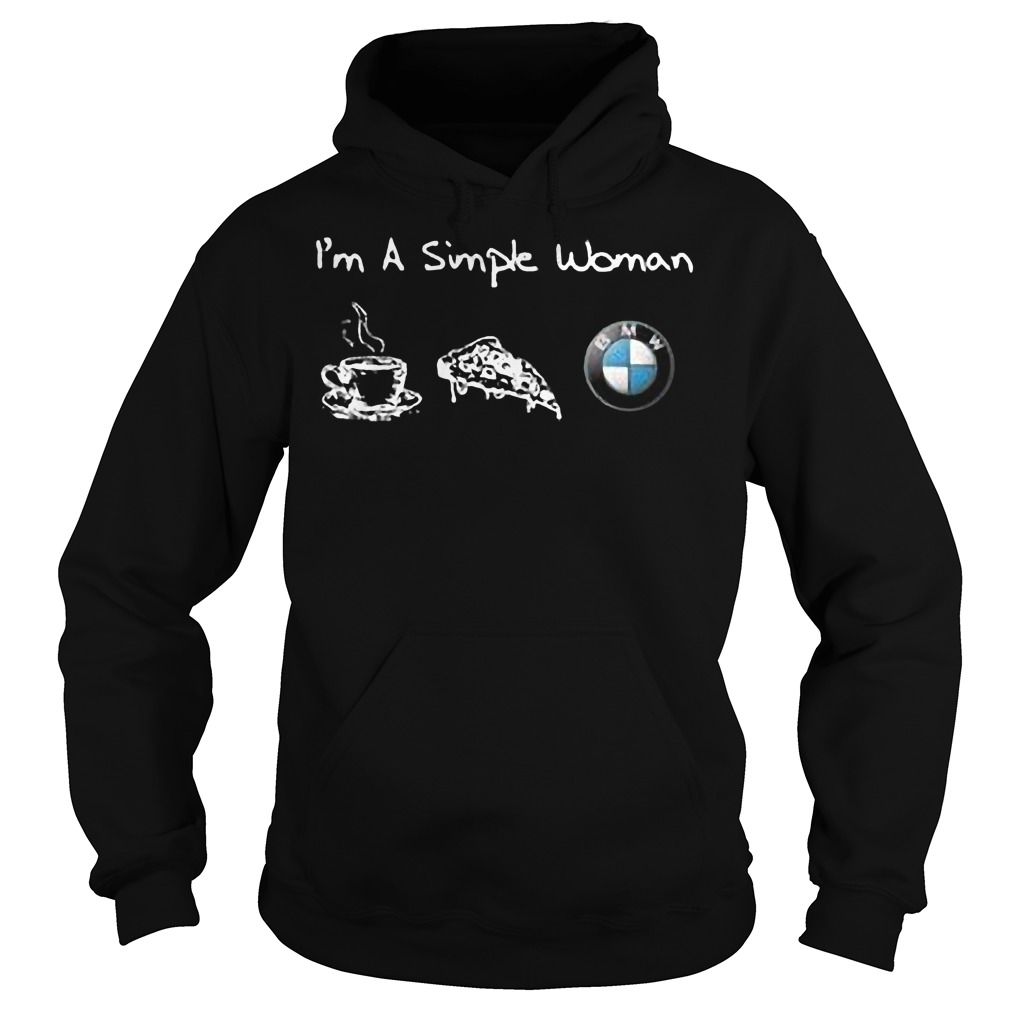 I'm a simple woman I like coffee pizza and BMW shirt Hoodie