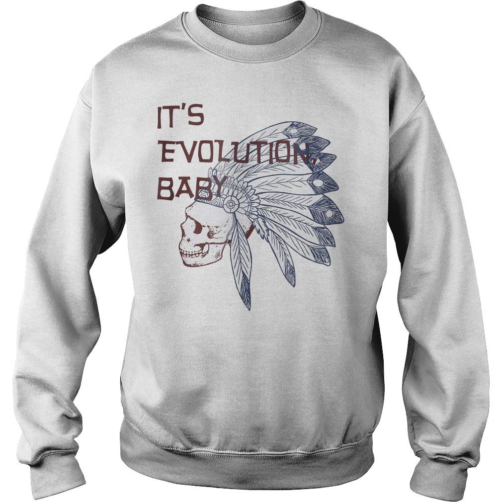It's Evolution Baby shirt Sweatshirt Unisex