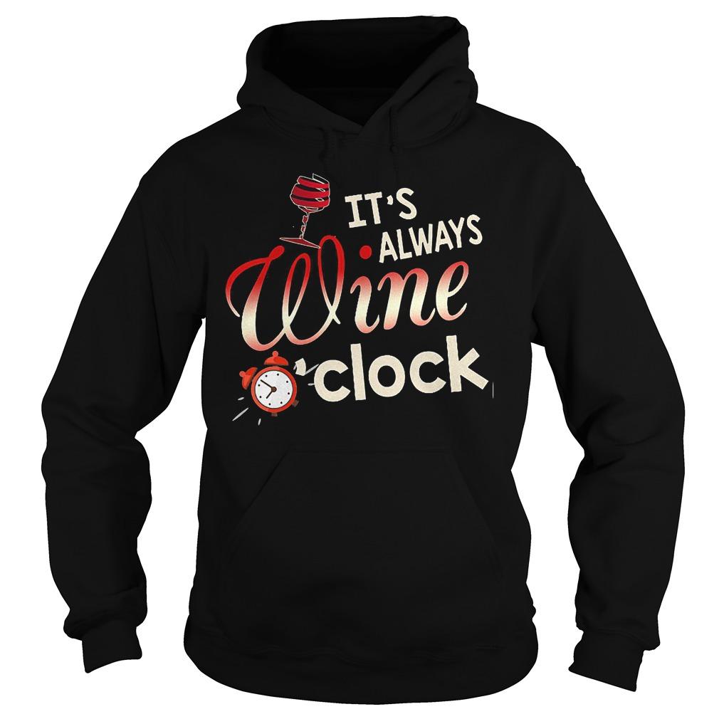 It's always wine o'clock shirt Hoodie