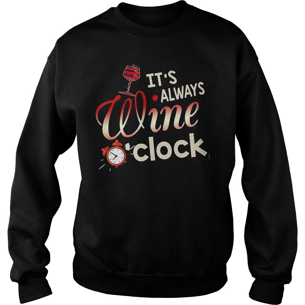 It's always wine o'clock shirt Sweatshirt Unisex
