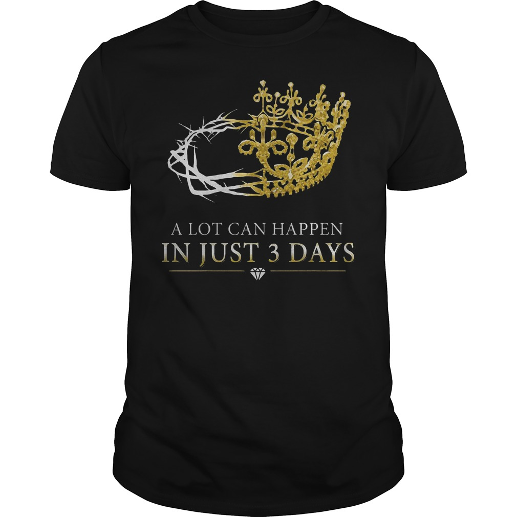 Jesus Christ A lot can happen in just three days shirt