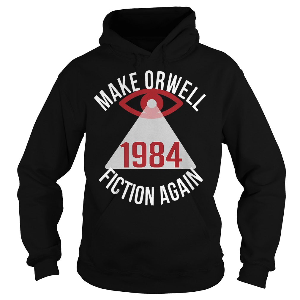 Make Orwell Fiction Again 1984 shirt Hoodie