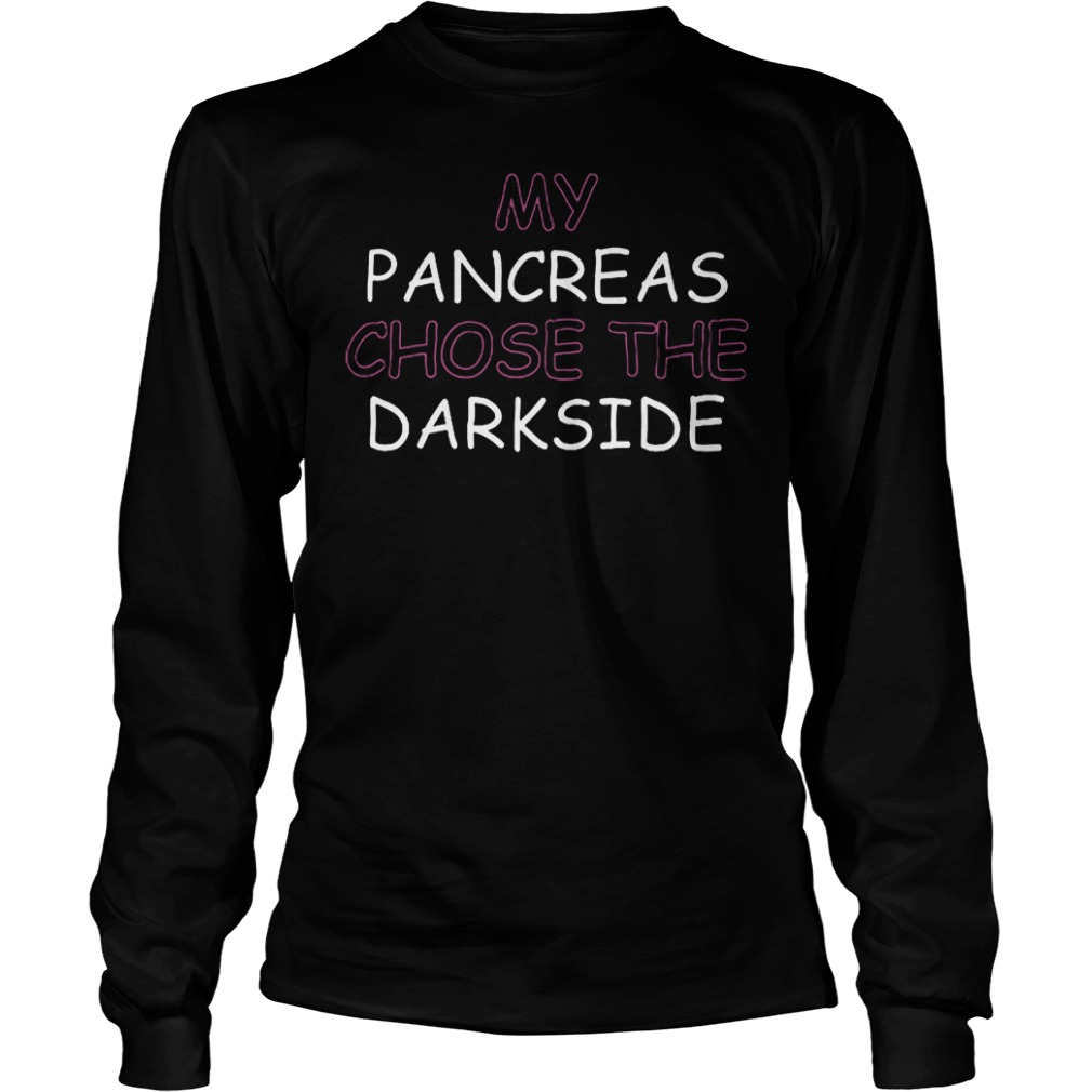 My Pancreas Chose The Darkside T-Shirt Longsleeve Tee Unisex