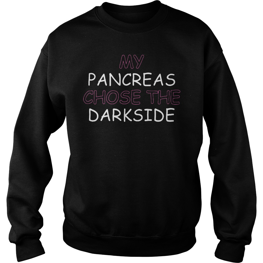My Pancreas Chose The Darkside T-Shirt Sweatshirt Unisex