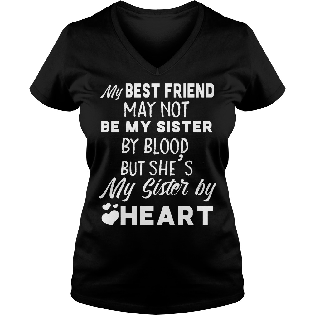 My best friend may not be my sister by blood but she's my sister by heart Shirt Ladies V-Neck
