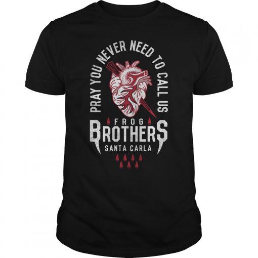 Pray you never need to call us Frog Brothers Santa CarlaShirt