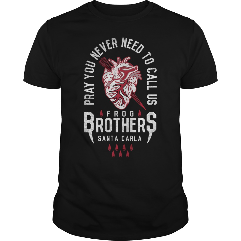 Pray you never need to call us Frog Brothers Santa Carla Shirt