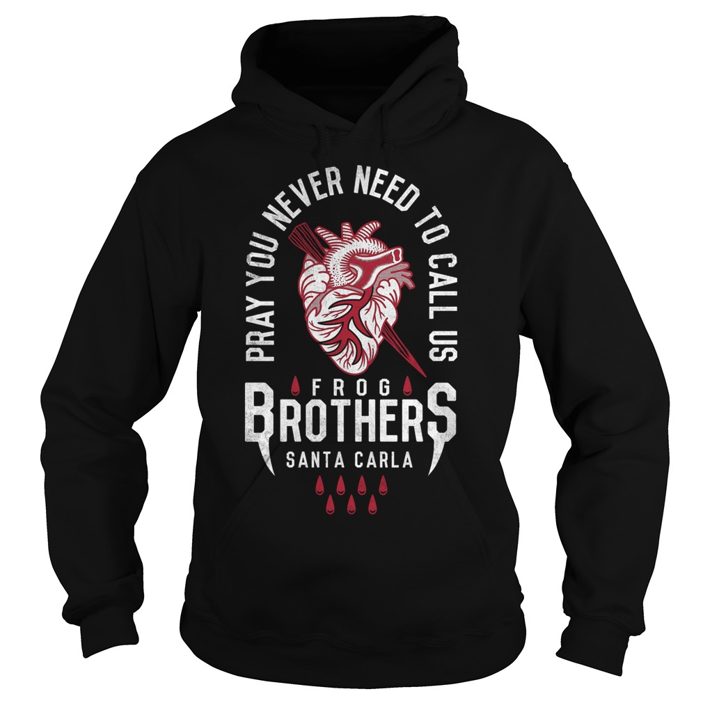 Pray you never need to call us Frog Brothers Santa Carla Hoodie