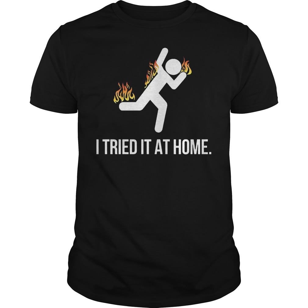Science I tried it at home shirt