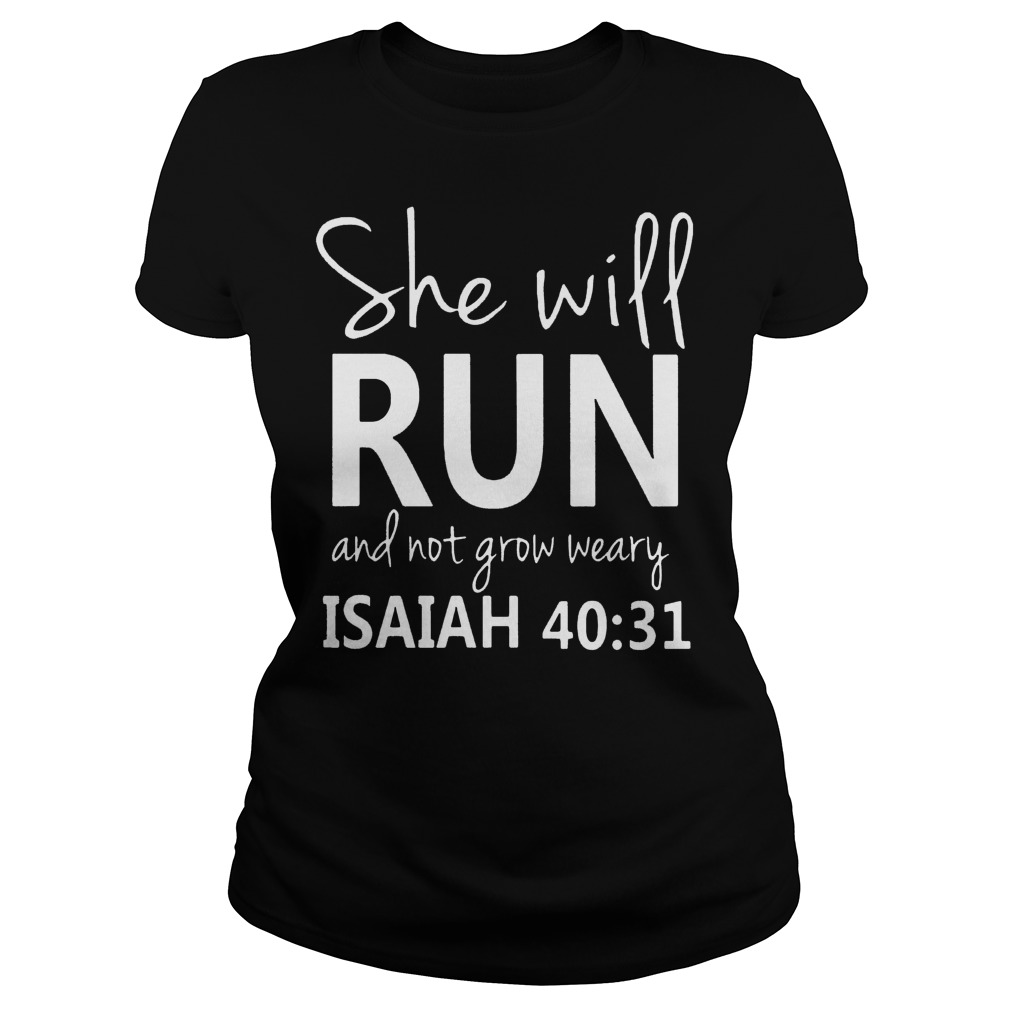 She Will Run And Not Grow Weary Isaiah 40:31 Shirt Classic Ladies Tee