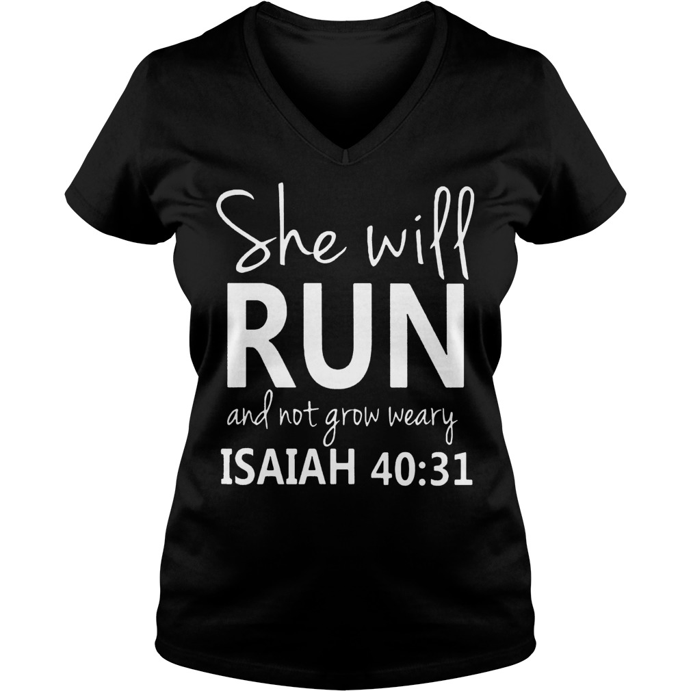 She Will Run And Not Grow Weary Isaiah 40:31 Shirt Ladies V-Neck