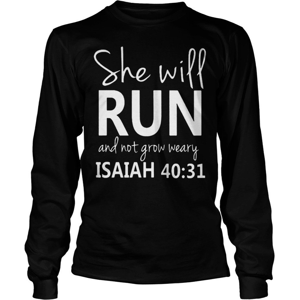 She Will Run And Not Grow Weary Isaiah 40:31 Shirt Longsleeve Tee Unisex