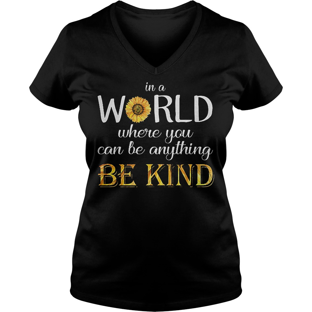 Sunflower In a world where you can be anything be kind shirt Ladies V-Neck