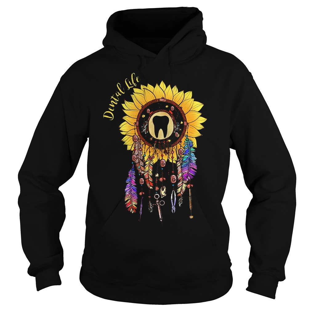 Sunflower dreamcatcher dental life shirt Hoodie