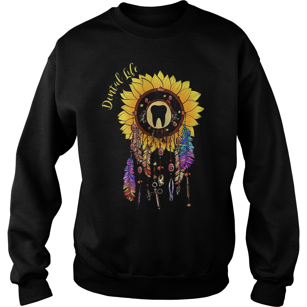 Sunflower dreamcatcher dental life shirt Sweatshirt Unisex