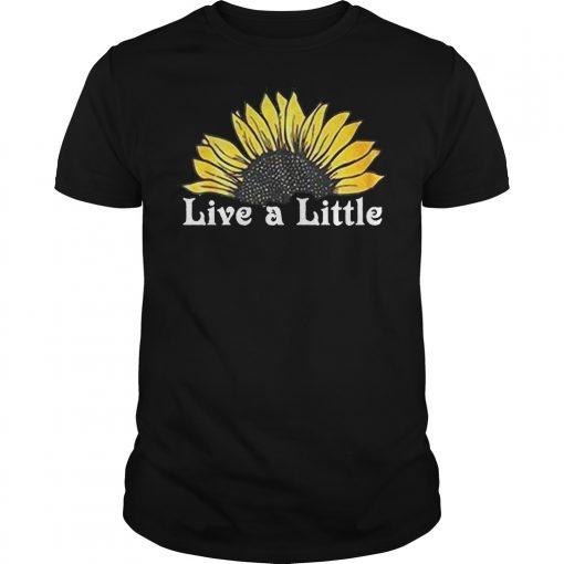 Sunflower live a little shirt