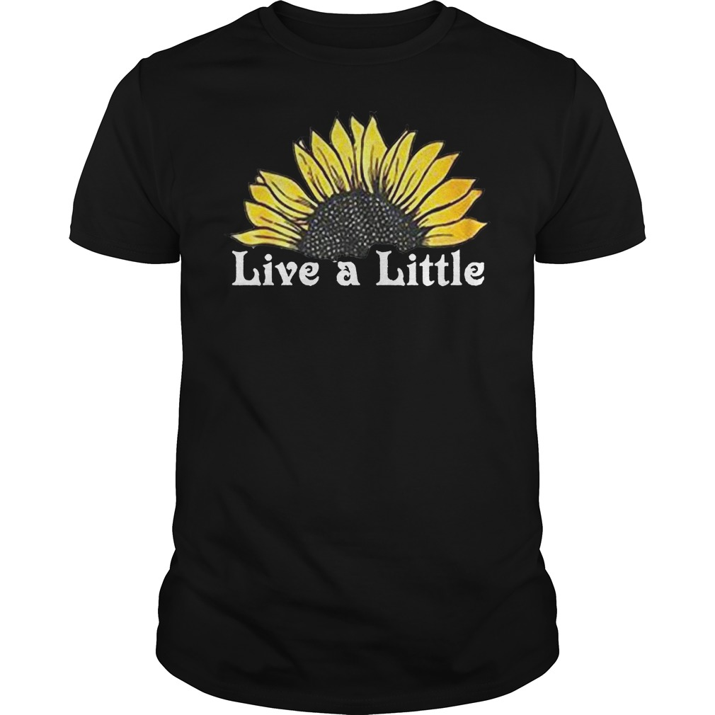 Sunflower live a little shirt