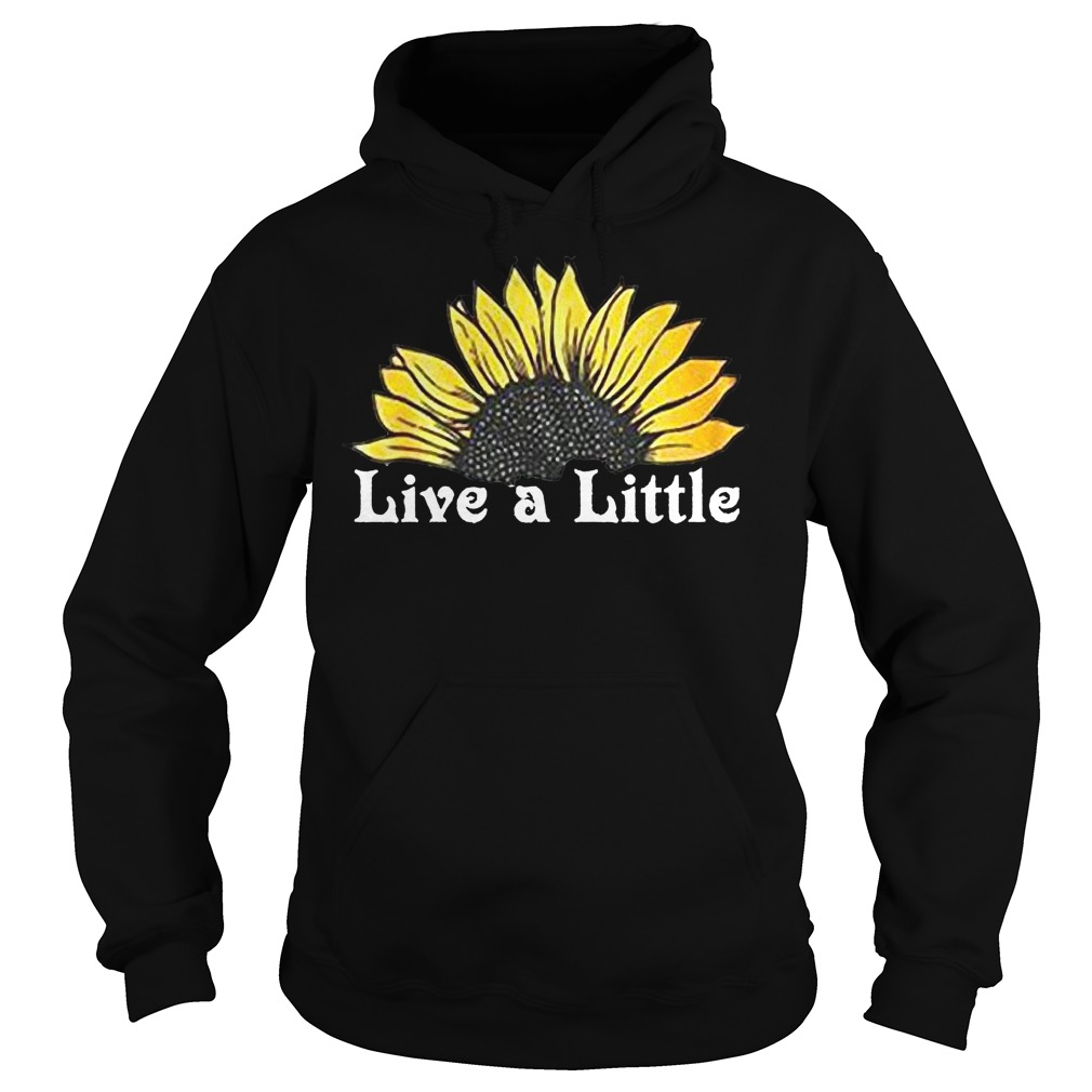 Sunflower live a little shirt Hoodie